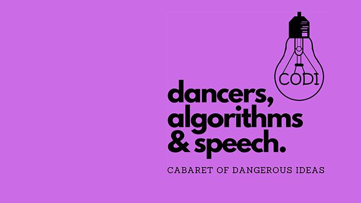 The Cabaret of Dangerous Ideas: Dancers, Algorithms & Speech