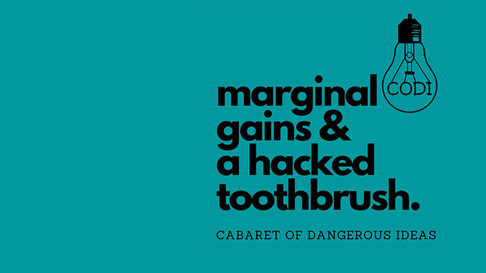The Cabaret of Dangerous Ideas: Marginal Gains & A Hacked Toothbrush