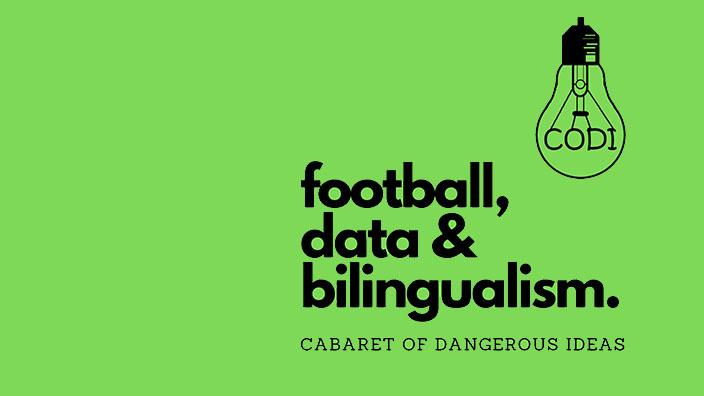 The Cabaret of Dangerous Ideas: Football, Data & Bilingualism
